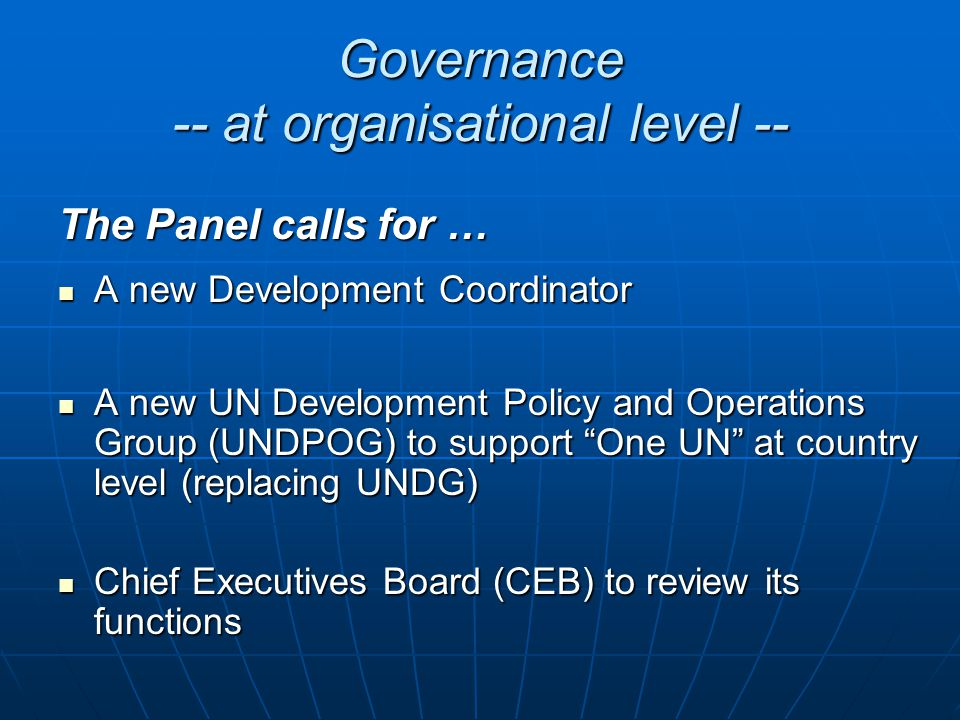 Governance -- at organisational level -- The Panel calls for … A new Development Coordinator A new Development Coordinator A new UN Development Policy
