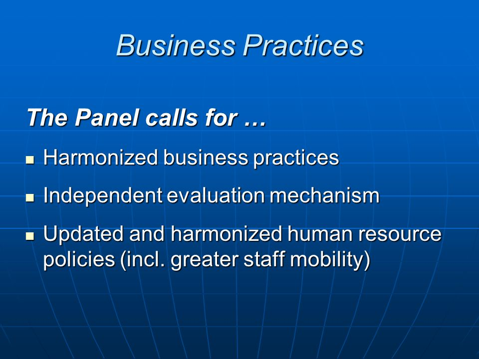 Business Practices The Panel calls for … Harmonized business practices Harmonized business practices Independent evaluation mechanism Independent eval