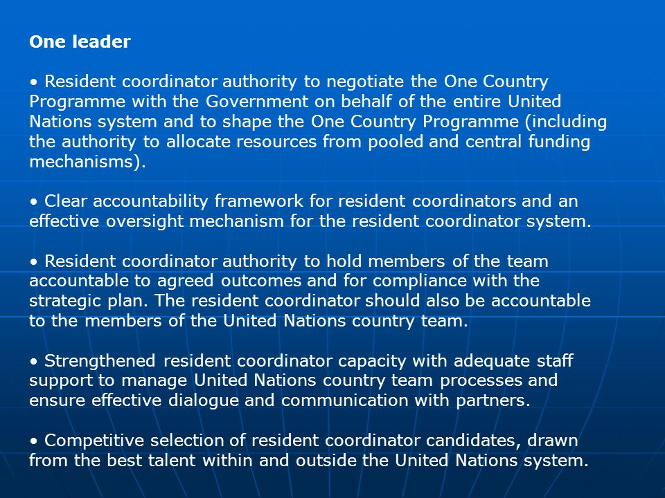 One leader Resident coordinator authority to negotiate the One Country Programme with the Government on behalf of the entire United Nations system and