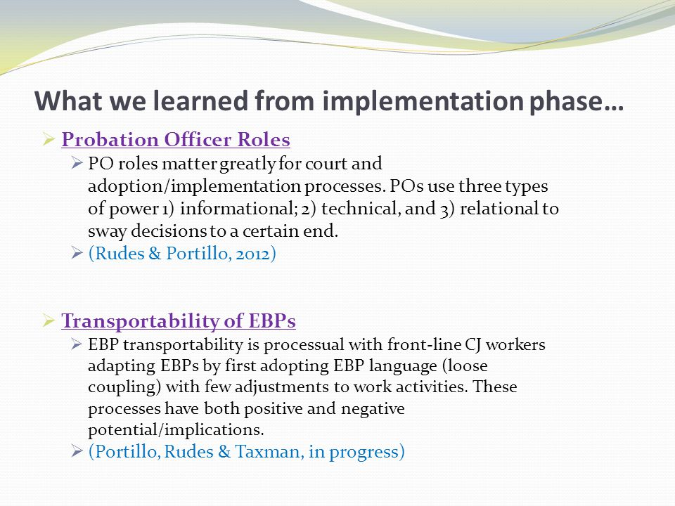 What we learned from implementation phase…  Probation Officer Roles  PO roles matter greatly for court and adoption/implementation processes.