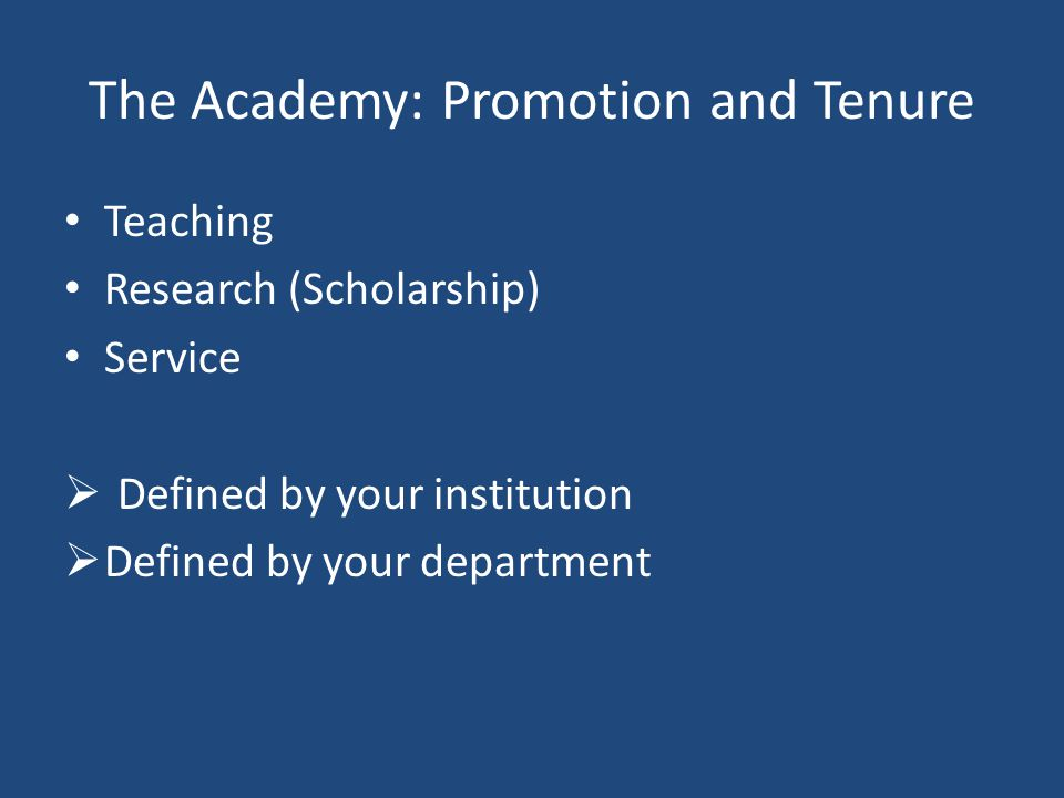 The Academy: Promotion and Tenure Teaching Research (Scholarship) Service  Defined by your institution  Defined by your department