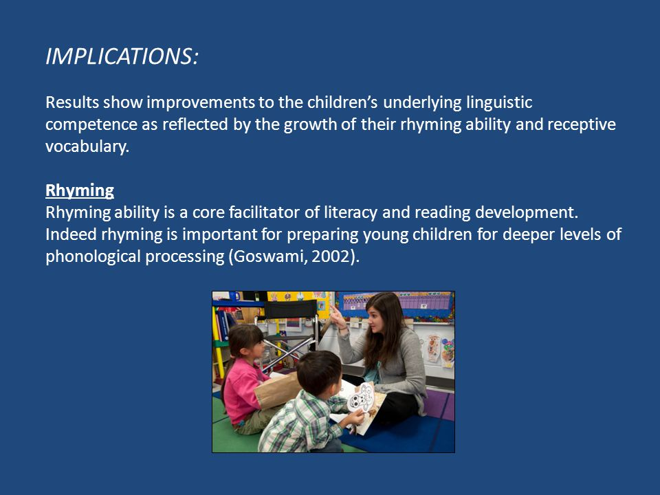 IMPLICATIONS: Results show improvements to the children's underlying linguistic competence as reflected by the growth of their rhyming ability and receptive vocabulary.