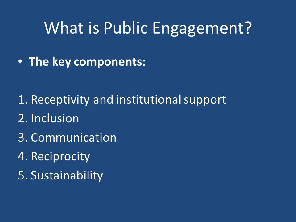 What is Public Engagement. The key components: 1.