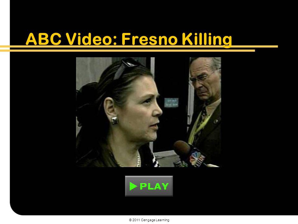 © 2011 Cengage Learning ABC Video: Fresno Killing