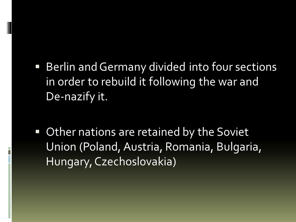  Berlin and Germany divided into four sections in order to rebuild it following the war and De-nazify it.