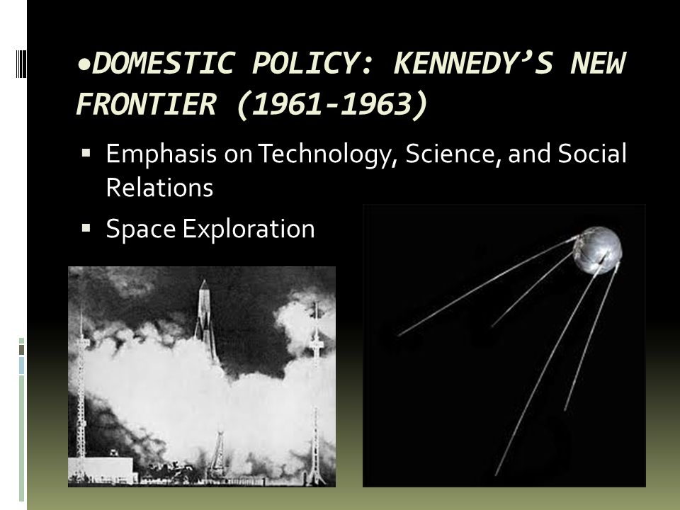 DOMESTIC POLICY: KENNEDY'S NEW FRONTIER (1961-1963)  Emphasis on Technology, Science, and Social Relations  Space Exploration