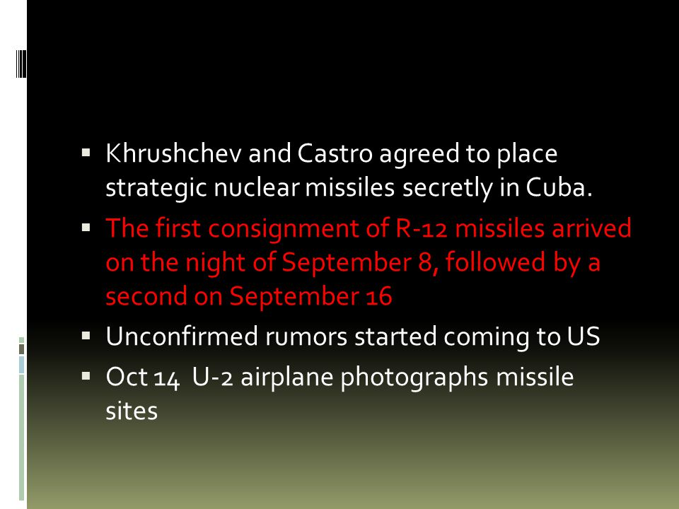  Khrushchev and Castro agreed to place strategic nuclear missiles secretly in Cuba.