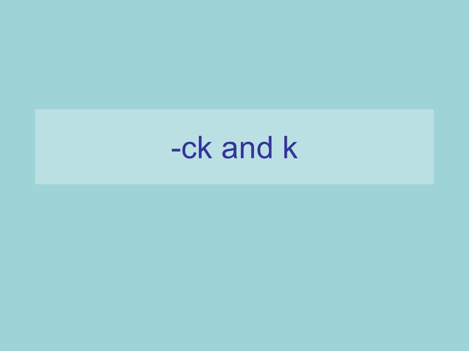 ck We use ck if the letter before the 'ck' sound is a vowel. a e i o u