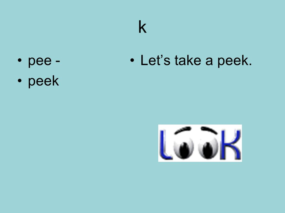 k pee - peek Let's take a peek.