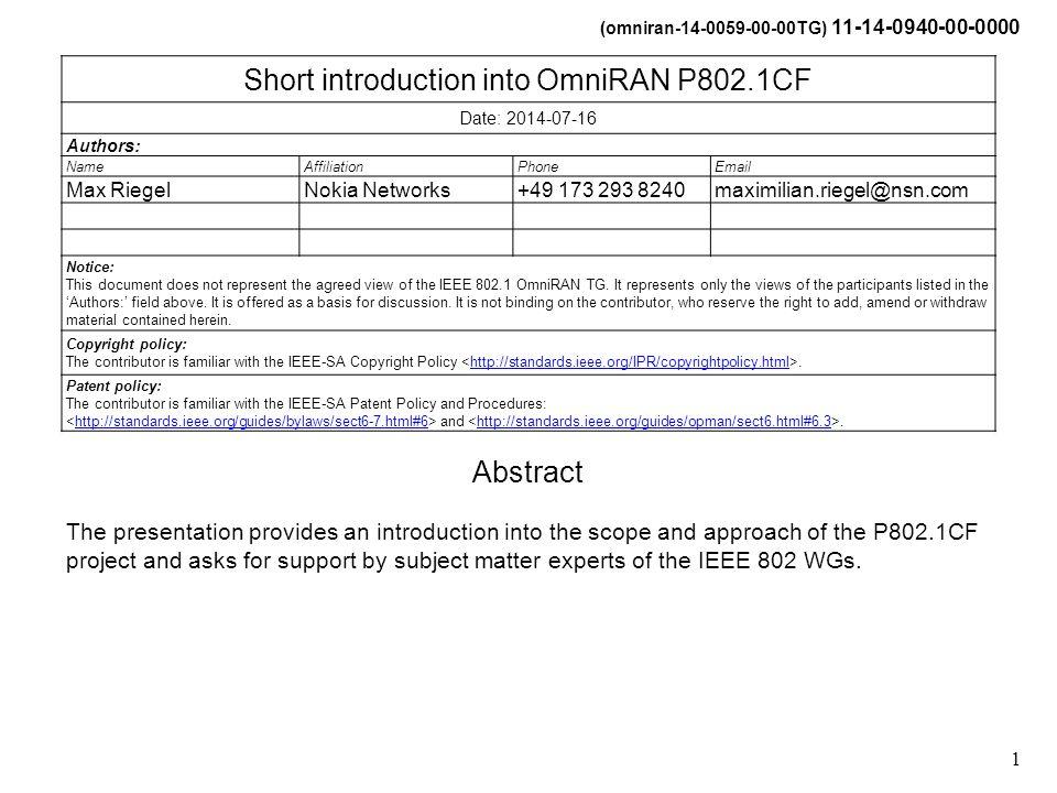 (omniran-14-0059-00-00TG) 11-14-0940-00-0000 1 Short introduction into OmniRAN P802.1CF Date: 2014-07-16 Authors: NameAffiliationPhoneEmail Max Riegel