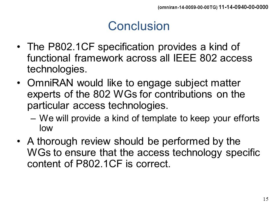 (omniran-14-0059-00-00TG) 11-14-0940-00-0000 15 Conclusion The P802.1CF specification provides a kind of functional framework across all IEEE 802 access technologies.