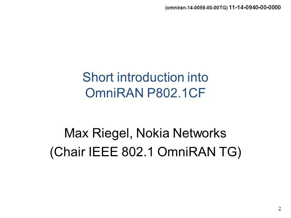 (omniran-14-0059-00-00TG) 11-14-0940-00-0000 2 Short introduction into OmniRAN P802.1CF Max Riegel, Nokia Networks (Chair IEEE 802.1 OmniRAN TG)