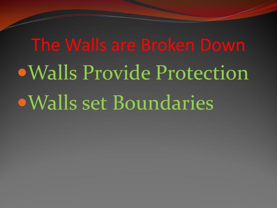 The Walls are Broken Down Walls Provide Protection Walls set Boundaries