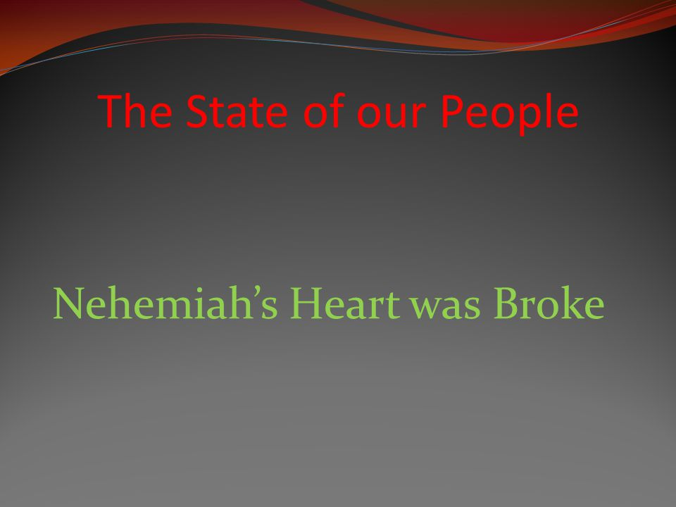 Nehemiah's Heart was Broke The State of our People