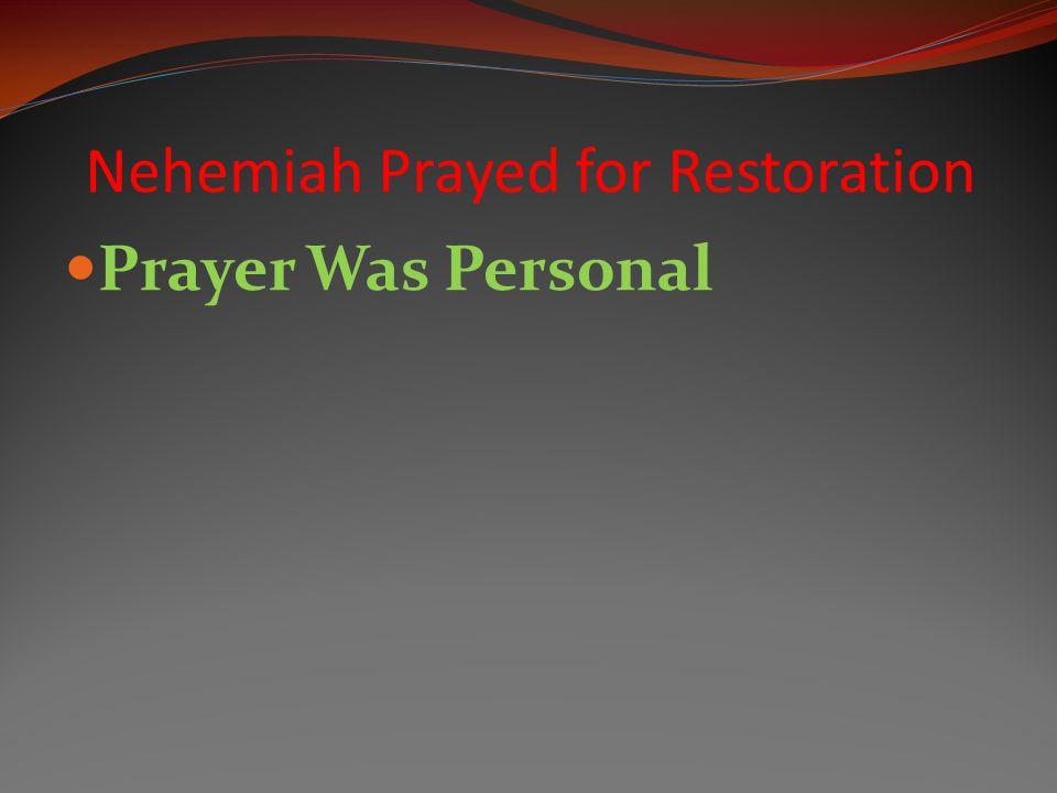 Prayer Was Personal Nehemiah Prayed for Restoration
