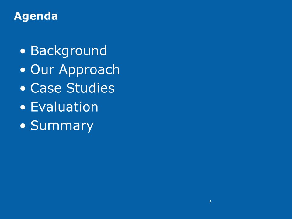 2 Agenda Background Our Approach Case Studies Evaluation Summary