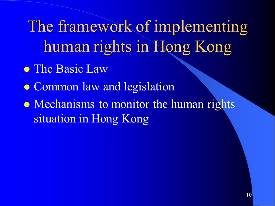 The framework of implementing human rights in Hong Kong l The Basic Law l Common law and legislation l Mechanisms to monitor the human rights situation in Hong Kong 10