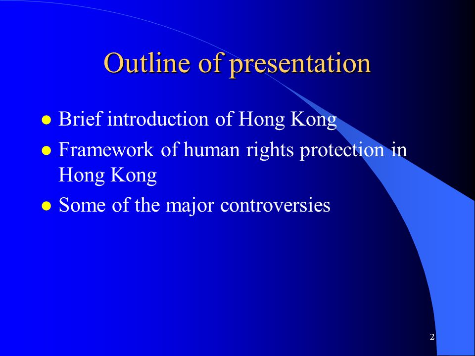 Outline of presentation l Brief introduction of Hong Kong l Framework of human rights protection in Hong Kong l Some of the major controversies 2