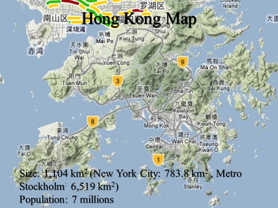 Hong Kong Map Size: 1,104 km 2 (New York City: 783.8 km 2,, Metro Stockholm : 6,519 km 2 ) Population: 7 millions