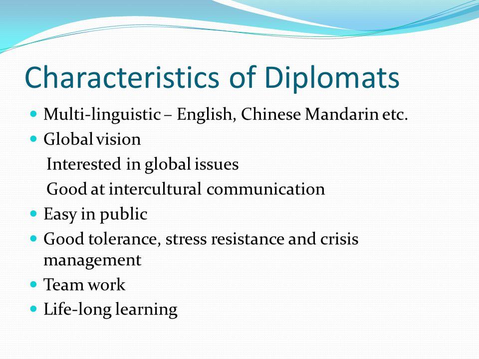 Characteristics of Diplomats Multi-linguistic – English, Chinese Mandarin etc.