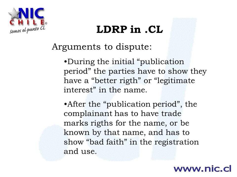LDRP in.CL Arguments to dispute: During the initial publication period the parties have to show they have a better rigth or legitimate interest in the name.