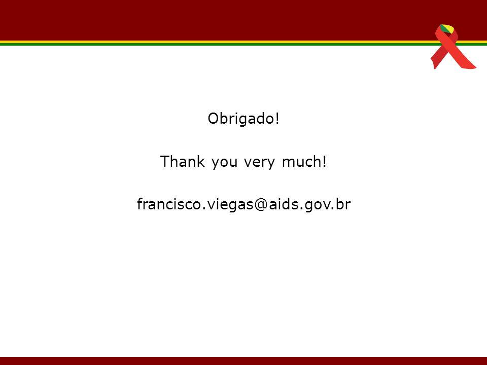 Obrigado! Thank you very much! francisco.viegas@aids.gov.br