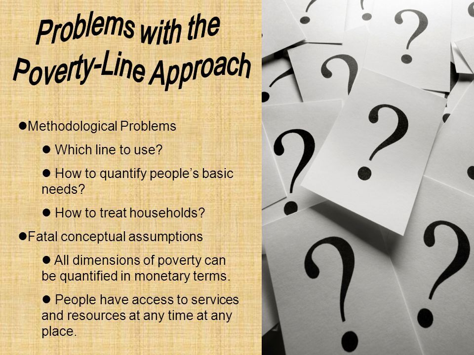 Methodological Problems Which line to use. How to quantify people's basic needs.