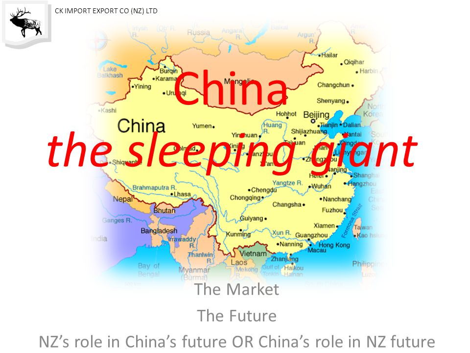 China the sleeping giant The Market The Future NZ's role in China's future OR China's role in NZ future CK IMPORT EXPORT CO (NZ) LTD
