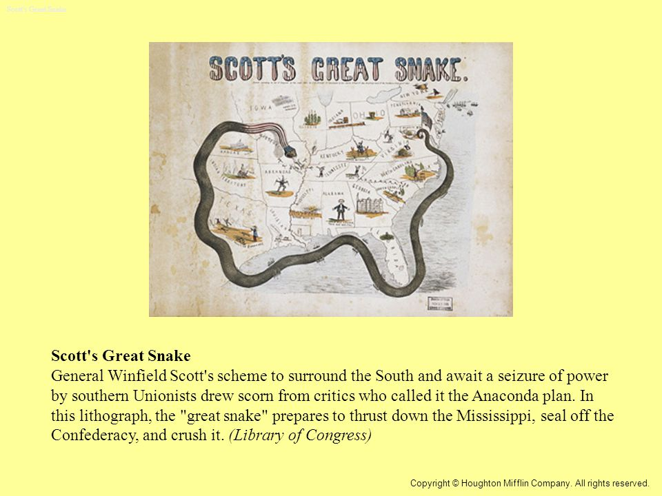 Scott s Great Snake General Winfield Scott s scheme to surround the South and await a seizure of power by southern Unionists drew scorn from critics who called it the Anaconda plan.