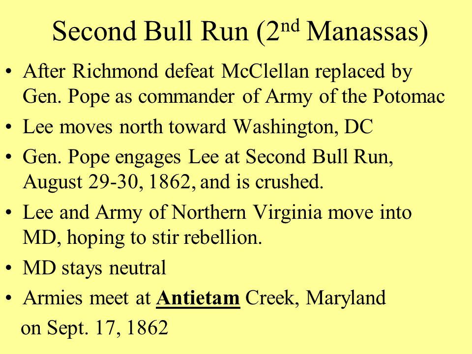 Second Bull Run (2 nd Manassas) After Richmond defeat McClellan replaced by Gen.