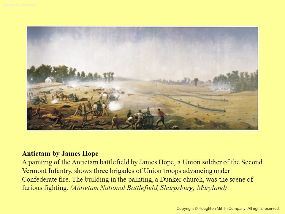 Antietam by James Hope A painting of the Antietam battlefield by James Hope, a Union soldier of the Second Vermont Infantry, shows three brigades of Union troops advancing under Confederate fire.