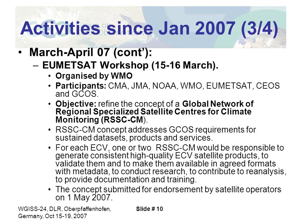 WGISS-24, DLR, Oberpfaffenhofen, Germany, Oct 15-19, 2007 Slide # 10 Activities since Jan 2007 (3/4) March-April 07 (cont'): –EUMETSAT Workshop (15-16 March).