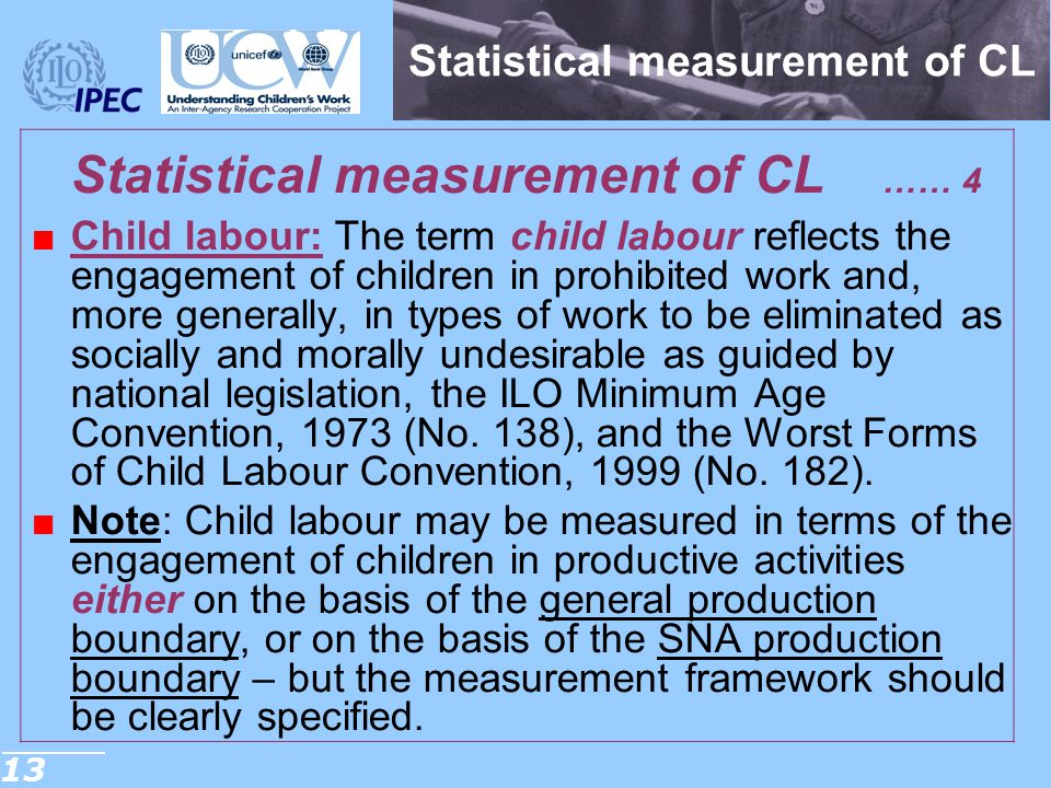 13 Statistical measurement of CL Statistical measurement of CL …… 4 ■Child labour: The term child labour reflects the engagement of children in prohib