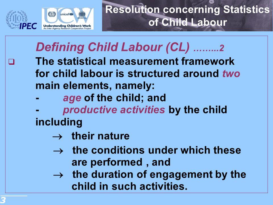 3 Resolution concerning Statistics of Child Labour Defining Child Labour (CL) ……...2  The statistical measurement framework for child labour is struc