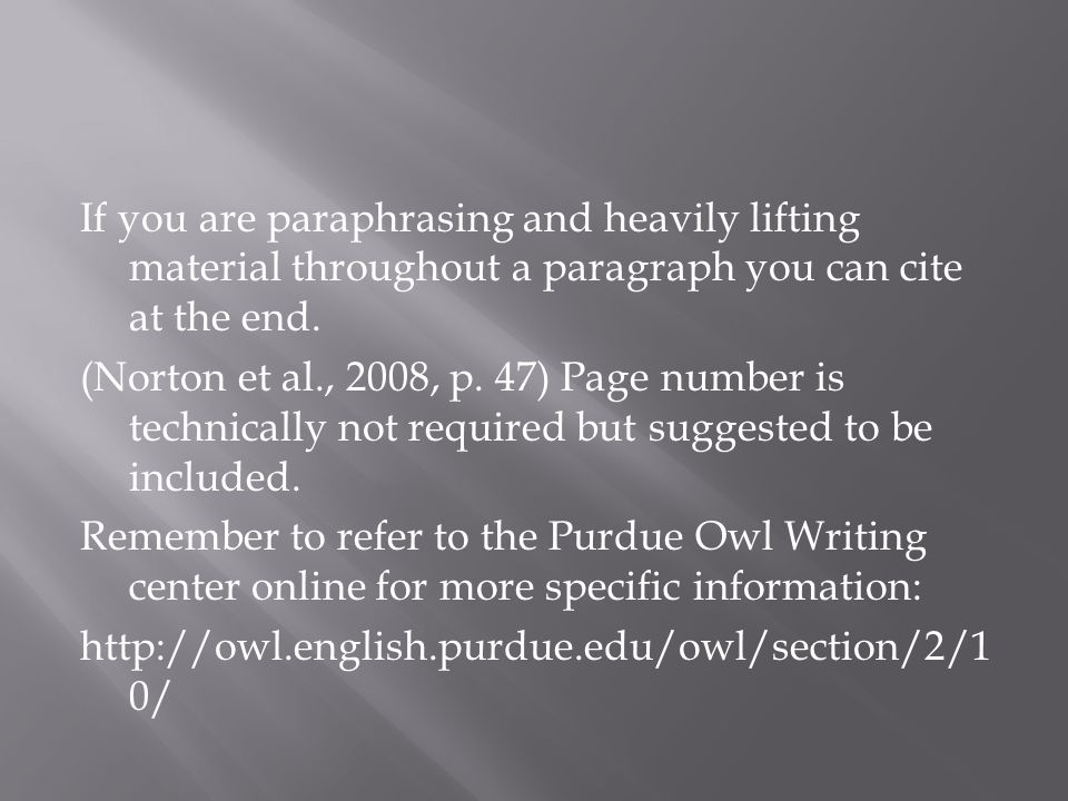 If you are paraphrasing and heavily lifting material throughout a paragraph you can cite at the end. (Norton et al., 2008, p. 47) Page number is techn