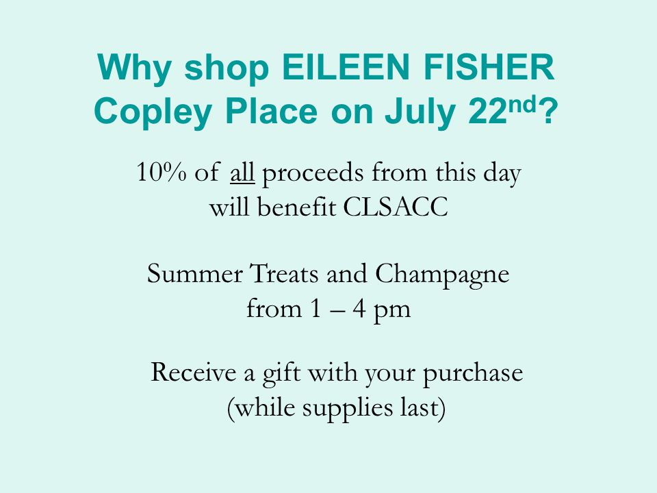 Why shop EILEEN FISHER Copley Place on July 22 nd .
