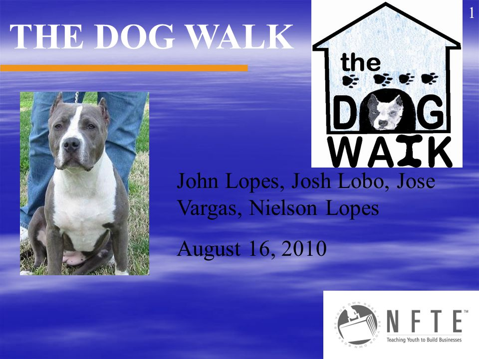 John Lopes, Josh Lobo, Jose Vargas, Nielson Lopes August 16, 2010 THE DOG WALK 1