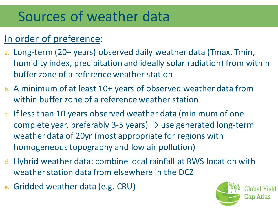 Sources of weather data In order of preference: a. Long-term (20+ years) observed daily weather data (Tmax, Tmin, humidity index, precipitation and id