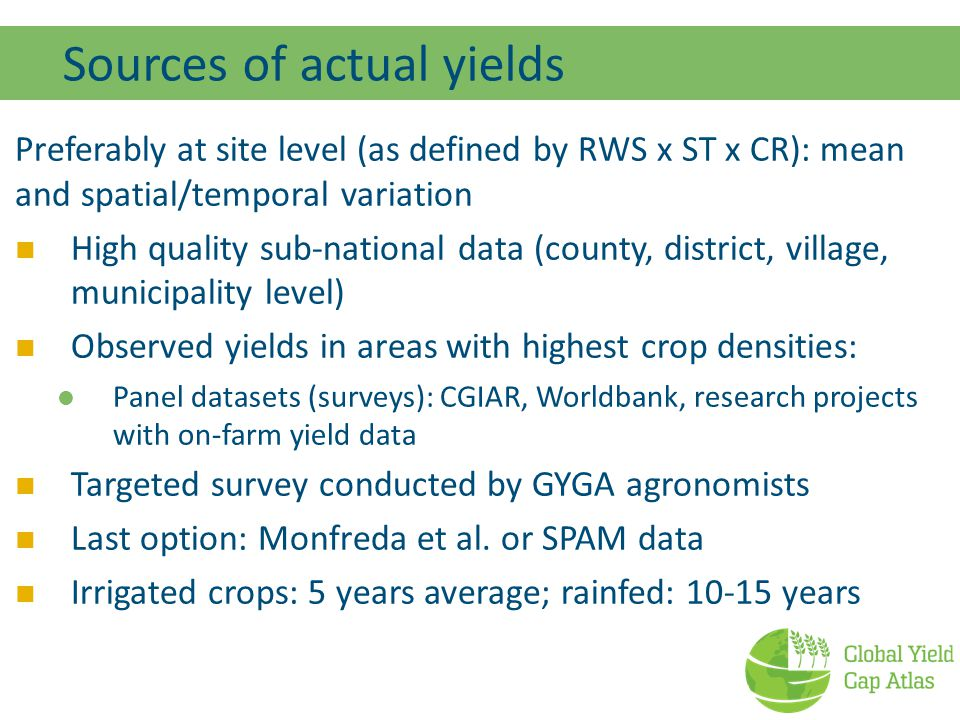 Sources of actual yields Preferably at site level (as defined by RWS x ST x CR): mean and spatial/temporal variation High quality sub-national data (c