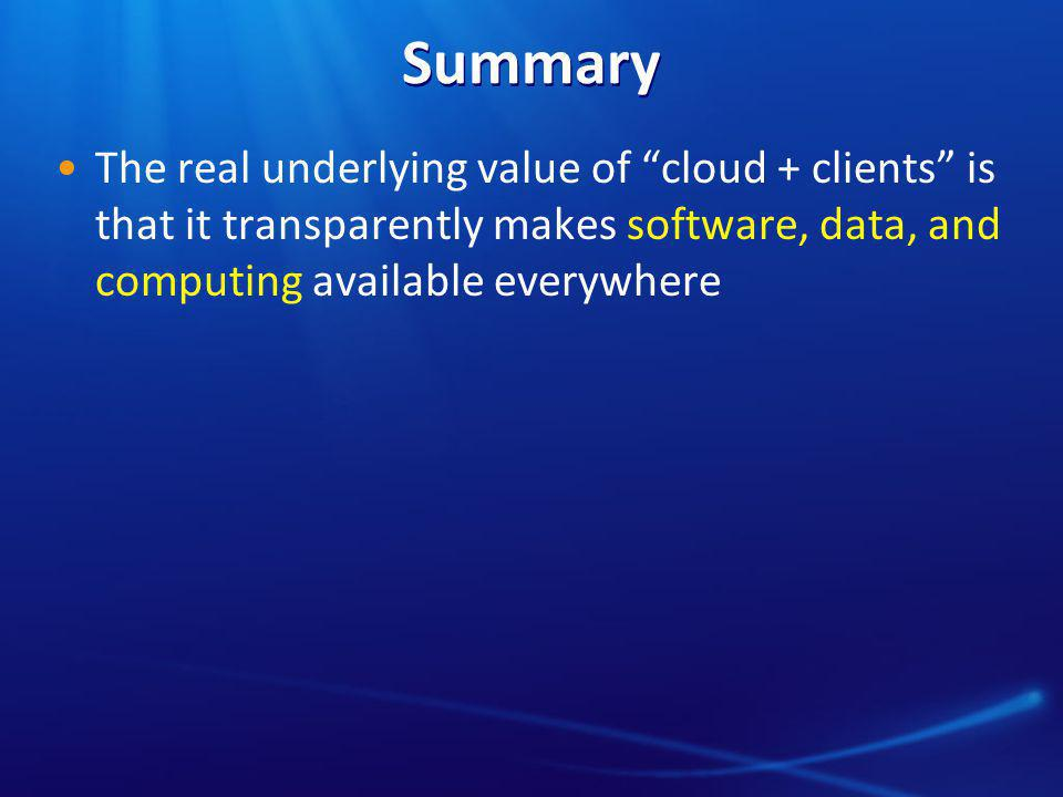 "Summary The real underlying value of ""cloud + clients"" is that it transparently makes software, data, and computing available everywhere"