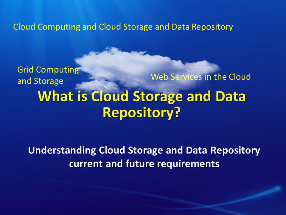 What is Cloud Storage and Data Repository.