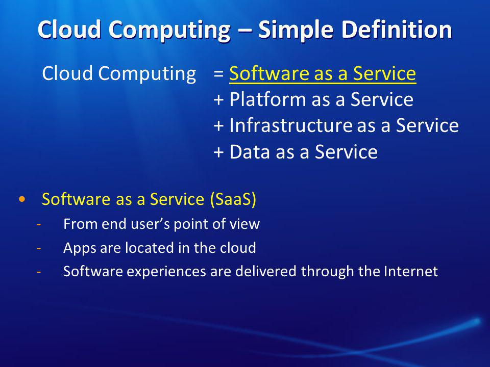 Cloud Computing – Simple Definition Cloud Computing = Software as a Service + Platform as a Service + Infrastructure as a Service + Data as a Service