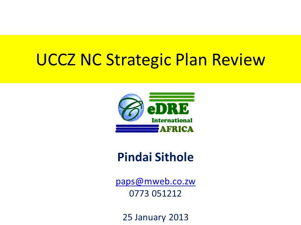 UCCZ NC Strategic Plan Review Pindai Sithole paps@mweb.co.zw 0773 051212 25 January 2013