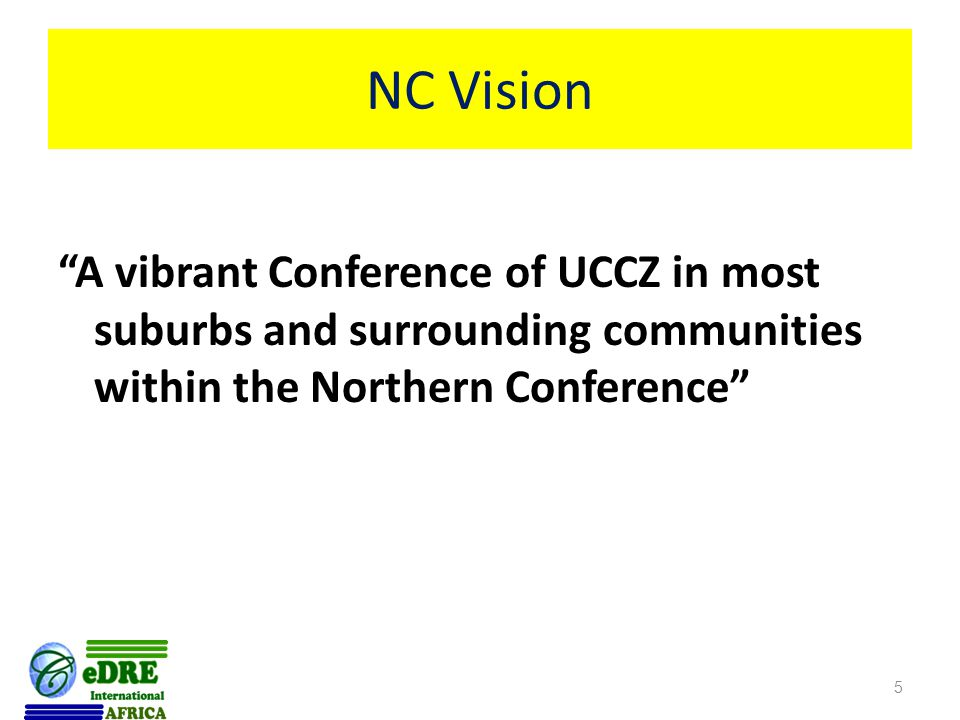 NC Vision A vibrant Conference of UCCZ in most suburbs and surrounding communities within the Northern Conference 5