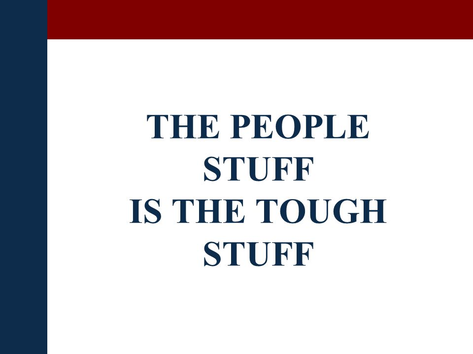 THE PEOPLE STUFF IS THE TOUGH STUFF