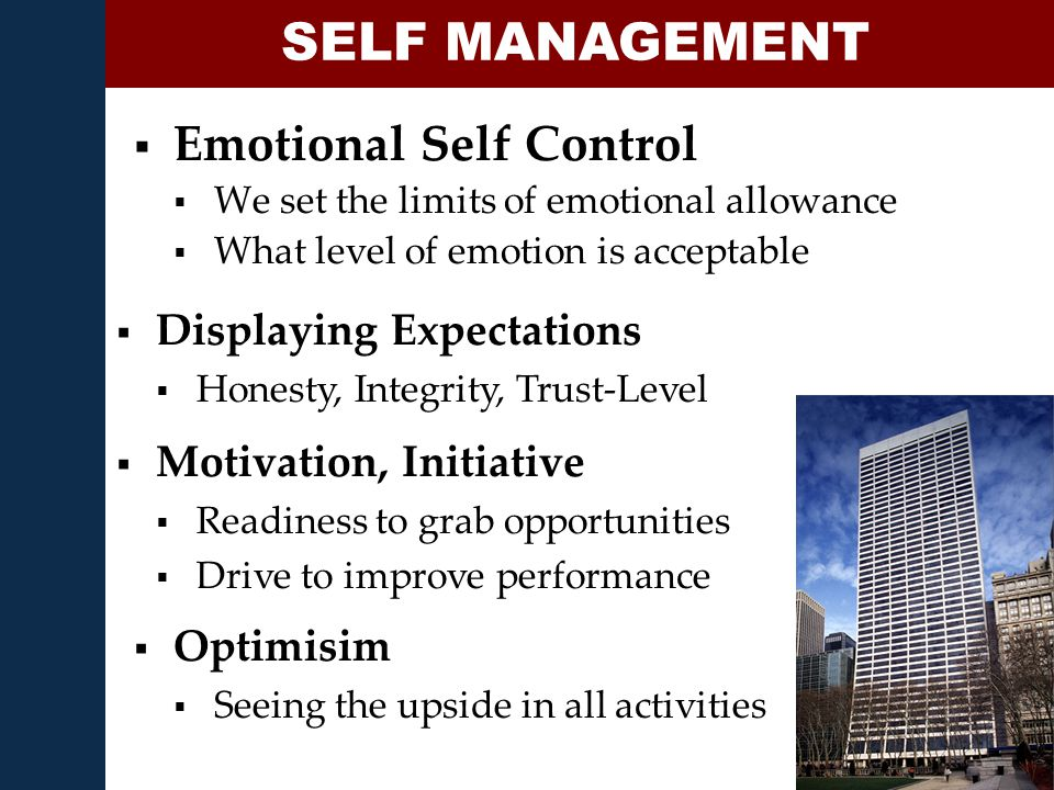  Emotional Self Control  We set the limits of emotional allowance  What level of emotion is acceptable SELF MANAGEMENT  Displaying Expectations 
