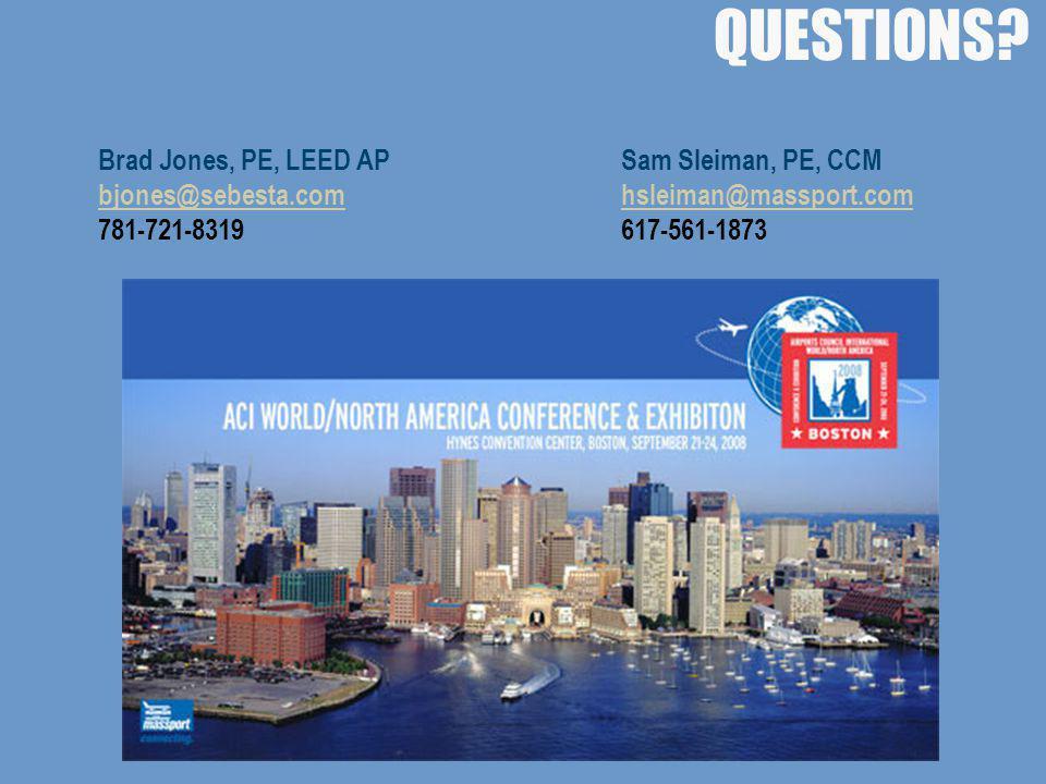 QUESTIONS? Brad Jones, PE, LEED AP bjones@sebesta.com 781-721-8319 Sam Sleiman, PE, CCM hsleiman@massport.com 617-561-1873