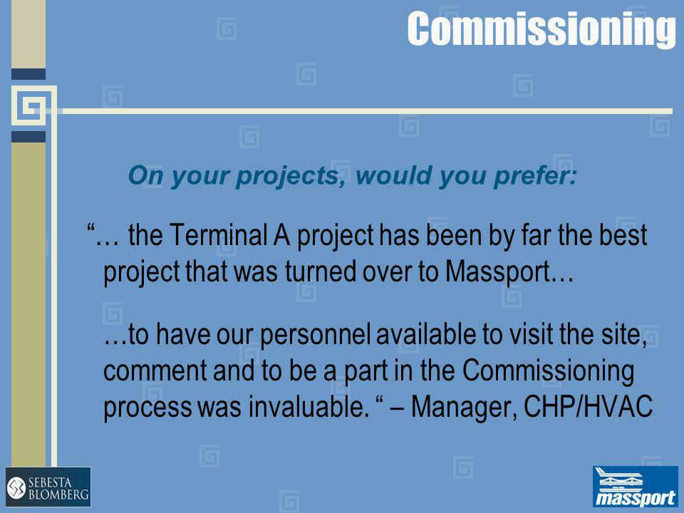 """Commissioning """"… the Terminal A project has been by far the best project that was turned over to Massport… …to have our personnel available to visit t"""