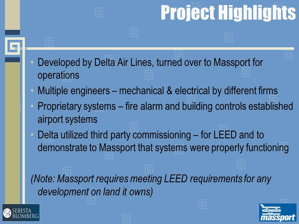 Project Highlights Developed by Delta Air Lines, turned over to Massport for operations Multiple engineers – mechanical & electrical by different firm