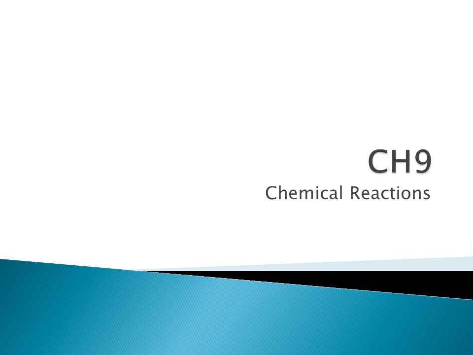 Chapter 9  chemical reaction is a process in which one or more substances change to make one or more new substances.